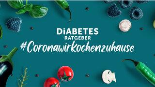 Diabetes Ratgeber: Corona wir kochen zuhause